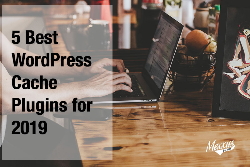 5 Best WordPress caching plugins for 2019